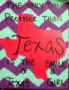 The only thing prettier than Texas... Is the smile of a Texas girl