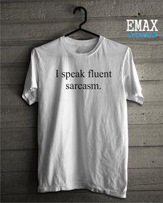 I Speak Fluent Sarcasm T-shirt Sarcasm Clothes with by EmaxTees