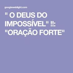 """"""" O DEUS DO IMPOSSÍVEL"""" !!: """"ORAÇÃO FORTE"""""""