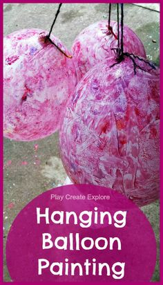 Play Create Explore: Hanging Balloon Painting
