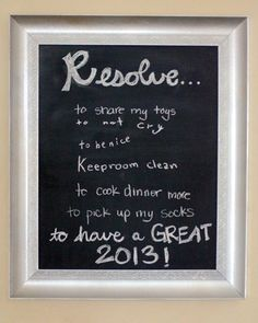 Have everyone write their resolutions on a chalkboard or piece of paper. | 21 Ways To Make This New Year's Eve So Much Better