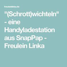 """""""(Schrott)wichteln"""" - eine Handyladestation aus SnapPap - Freulein Linka"""