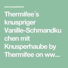 Thermifee´s knuspriger Vanille-Schmandkuchen mit Knusperhaube by Thermifee on www.rezeptwelt.de
