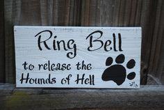 "Ring Bell to Release the Hounds Of Hell sign from upcycled fence.  Handpainted 11""x5"".  For sale.  Sounds like my house!  Available for purchase on my Etsy store at Available for purchase at https://www.etsy.com/shop/CountAllThingsJoy  or visit my facebook page at https://www.facebook.com/CountAllThingsJoy"
