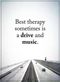 Quotes Best therapy sometimes is a drive and music.