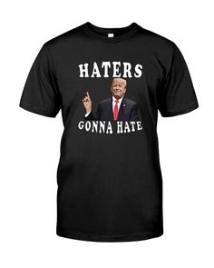 """CHECK OUT OTHER AWESOME DESIGNS HERE! Funny Trump Shirts - Hater Gonna Hate Makes a Great Gift for Trump Supporters and """"Haters"""""""