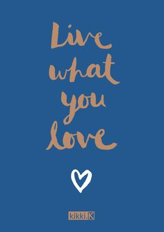 Live What You Love with this gorgeous, inspirational quote - perfect for your desk or home