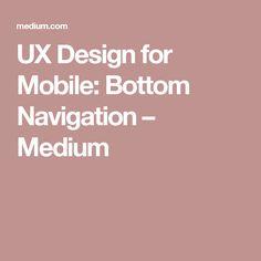ux design for mobile bottom navigation medium