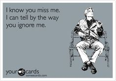 I know you miss me...