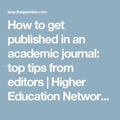 How to get published in an academic journal: top tips from editors   Higher Education Network   The Guardian