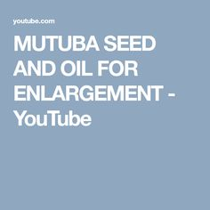 MUTUBA SEED AND OIL FOR ENLARGEMENT - YouTube