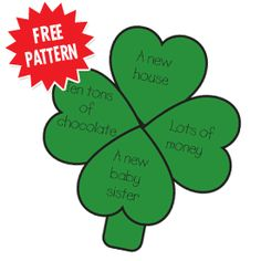Pattern  Lucky Clovers  Tell students that a three-leaf clover called a shamrock grows everywhere in Ireland. The Irish believe that shamrocks protect a person from evil spirits, and they often carry them for good luck. A four-leaf clover is said to be even luckier; it brings twice the luck! Each student will need a construction paper copy of the free patterns. Cut out the hearts and glue them to the stem as shown. Each youngster writes four ways his clover could bring him good luck.