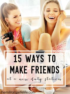 Feeling lonely after a PCS? Here's 15 Ways to Make Friends at a New Duty Station | themilitarywifelife.com