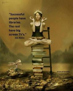 """""""Successful people have libraries. The rest have big screen TVs."""""""