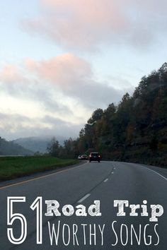 51 Road Trip Worthy Songs-Songs that make you want to roll your window down and bellow at the top of your lungs.