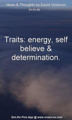 Traits: energy, self believe & determination. [November 11th 2015] https://www.youtube.com/watch?v=cueN_l4ZXfk