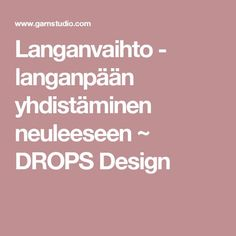 Langanvaihto - langanpään yhdistäminen neuleeseen ~ DROPS Design Drops Design, Knitting Ideas, Crocheting, Diy Ideas, Patterns, Collection, Crochet, Block Prints, Chrochet