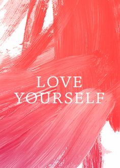 love yourself.