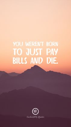 You weren't born to just pay bills and die. Inspirational And Motivational iPhone HD Wallpapers Quotes #Motivational #Inspirational #Quotes #Wallpaper #iPhone #iOS #sayings Good Quotes, Fly Quotes, Life Quotes, Short Quotes, Poetry Quotes, Qoutes, Hd Wallpaper Quotes, Inspirational Quotes Wallpapers, Motivational Quotes Wallpaper