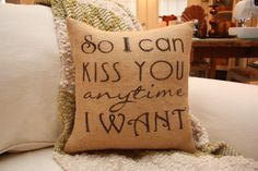 Burlap Pillow  So I Can Kiss You Anytime I Want by HeSheChic, $28.00