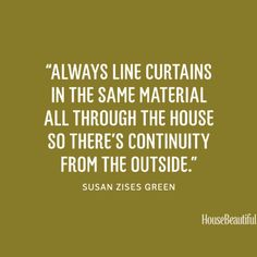 """""""Always line curtains in the same material all through the house so there's continuity from the outside."""" - Susan Zises Green. #quote #interiordesign Source: http://besociable.link/ji."""