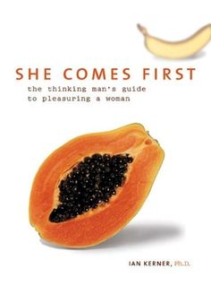 She Comes First: The Thinking Man's Guide to Pleasuring a Woman by Ian Kerner / 9 Books That Will Change Your Sex Life New York Times, Rhett Butler, Friend Zone, Got Books, Books To Read, What To Read, First They Came, Free Reading, Nonfiction Books