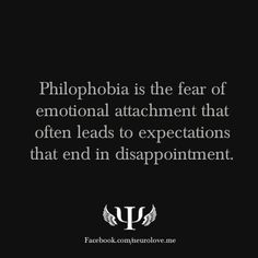 Philophobia is the fear of emotional attachment that often leads to expectations that end in disappointment.