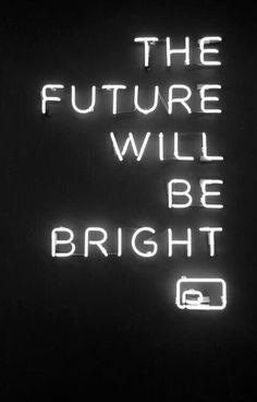 The future will be bright.