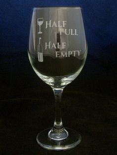 Half Empty Half Full Etched Wine Glass fathers day by Etchddreams