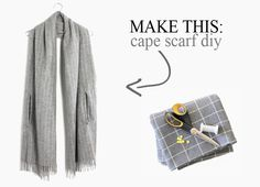 How to make an easy Cape Scarf || Cape Scarf DIY, inspired by Madewell 2015 Fall Collection