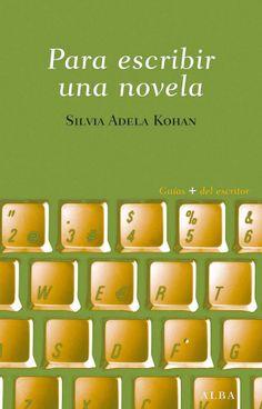 Para escribir una novela / Silvia Adela Kohan http://encore.fama.us.es/iii/encore/record/C__Rb2601616?lang=spi