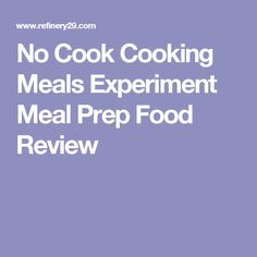 No Cook Cooking Meals Experiment Meal Prep Food Review