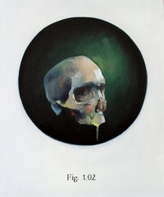 "Benjamin Mis; Oil, 2013, Painting ""fig.1.02"". I had no use for images of skulls until I learned about the cool history of ""memento mori"". Now I like 'em, and this one is very beautiful."