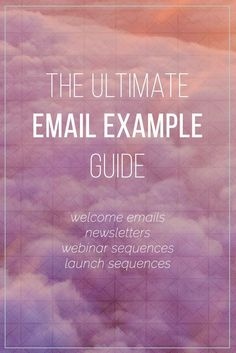How to Write Welcome Emails, Newsletters, Launch Sequences & Webinar Emails and a free download of our Ultimate Email Example Guide