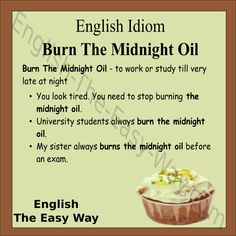 Did you _________________ last night?  1. burn the midnight oil  2. stay up late 3. both http://english-the-easy-way.com/Idioms/Idioms_Page.html #EnglishIdiom