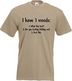 Funny I HAVE 3 MOODS T-Shirt Funny rude Impatient Comedy ... https://www.amazon.co.uk/dp/B01N449Y24/ref=cm_sw_r_pi_dp_U_x_9G9oAbPFHKGZW