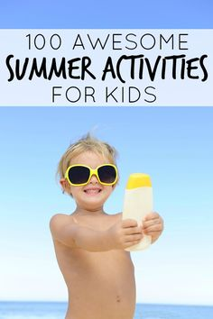 This list of 100 summer activities for kids has something  for everyone!