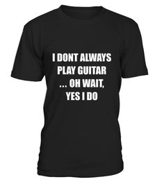 """# I Don't Always Play Guitar .  100% Printed in the U.S.A - Ship Worldwide*HOW TO ORDER?1. Select style and color2. Click """"Buy it Now""""3. Select size and quantity4. Enter shipping and billing information5. Done! Simple as that!!!Tag: guitar, Guitarist, heavy metal, hard rock, the blues, or folk music, electric guitar shirt, Acoustic"""