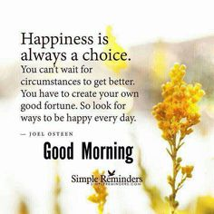Happiness is always a choice! Inspirational Volleyball Quotes, Inspirational Good Morning Messages, Motivational Good Morning Quotes, Morning Qoutes, Inspirational Bible Quotes, Inspiring Quotes, Monday Morning Greetings, Good Morning Friday, Good Morning Good Night