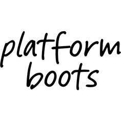 Platform Boots text ❤ liked on Polyvore featuring text, shoes, words, magazine, phrase, quotes and saying