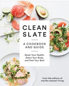 Clean Slate: A Cookbook and Guide: Reset Your Health, Detox Your Body, and Feel Your Best by Editors of Martha Stewart Living 0307954595 9780307954596 Martha Stewart, Cookbook Design, Cookbook Ideas, Kids Cookbook, Clean Eating, Clean Slate, Unprocessed Food, Detox Your Body, New Cookbooks