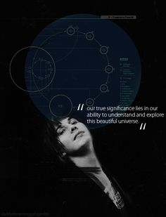 """""""Our true significance lies in our ability to understand and explore this beautiful universe."""" - Professor Brian Cox"""