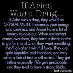 If Aries Was a Drug...  Now THIS sounds more like me! That bit about being born twelve hours before Aries starts - and the thing about Pisces being last and Aries the start of a new cycle -- there are times when I blend the two.