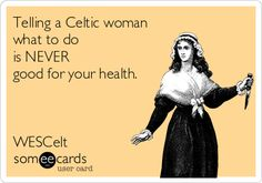 Telling a Celtic woman what to do is NEVER good for your health. WESCelt.