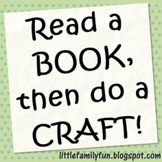 Read a book, then do a kid craft to go with it! I seriously love this idea, I really want to foster a love of reading in my kids. I think this would help! <3