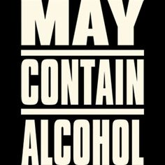 ... May Contain Alcohol ...