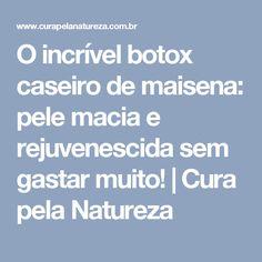 O incrível botox caseiro de maisena: pele macia e rejuvenescida sem gastar muito! | Cura pela Natureza