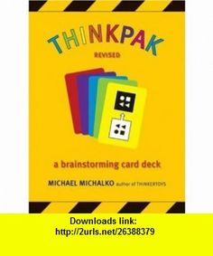 Thinkpak A Brainstorming Card Deck (9781580087728) Michael Michalko , ISBN-10: 1580087728  , ISBN-13: 978-1580087728 ,  , tutorials , pdf , ebook , torrent , downloads , rapidshare , filesonic , hotfile , megaupload , fileserve