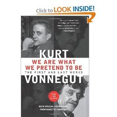 We Are What We Pretend To Be: The First and Last Works: Kurt Vonnegut: 9781593157432: Amazon.com: Books
