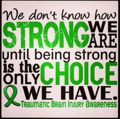 We don't know how strong we are until STRONG is the only choice we have TBI…